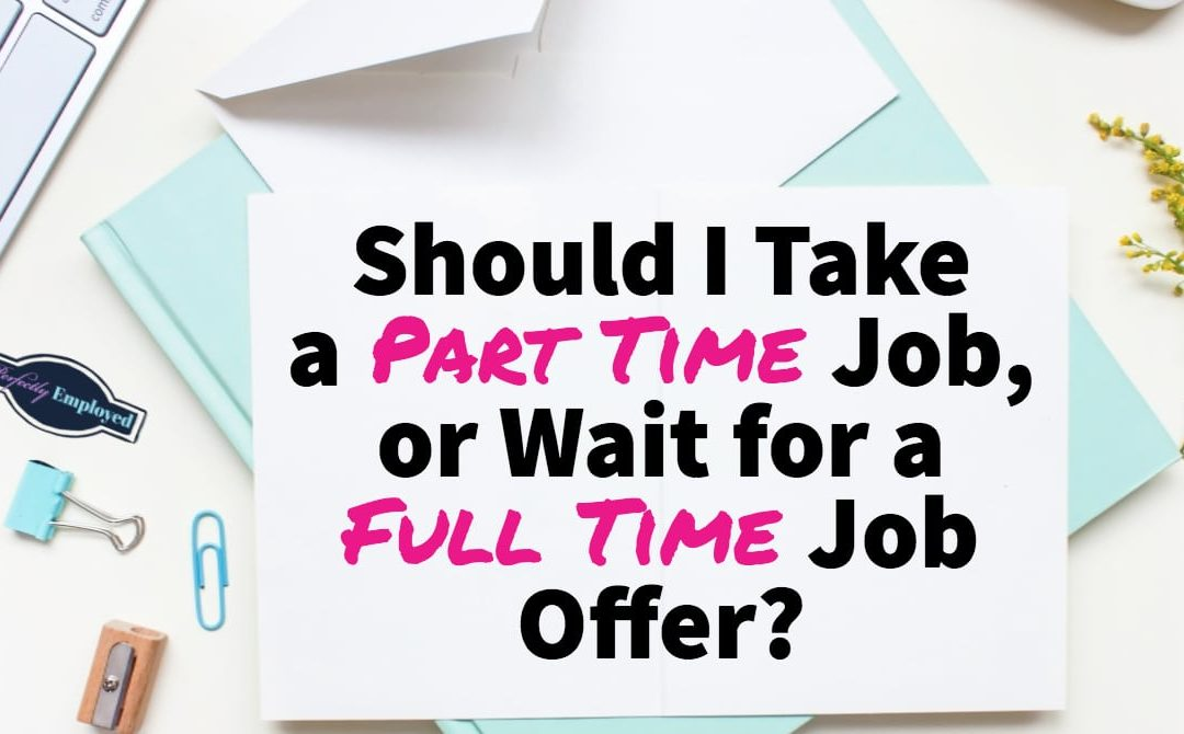 Should I take a part-time job while I'm searching for a full-time position in my field?